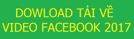 Tải video facebook 2017 - phần mềm tải video facebook 2017 cục hay