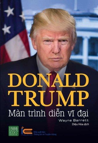 Donald Trump – Màn Trình Diễn Vĩ Đại